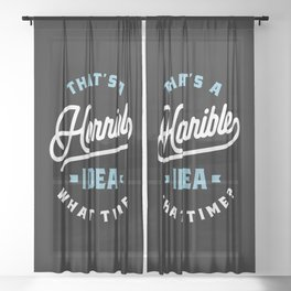 That's A Horrible Idea. What Time? Sarcastic Gift Sheer Curtain