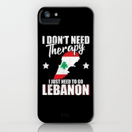 Don't Need Therapy Just Need Lebanon iPhone Case