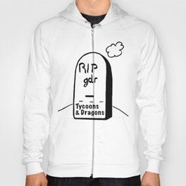 RIPgdr, Tycoons3Dragons sends his regards Hoody
