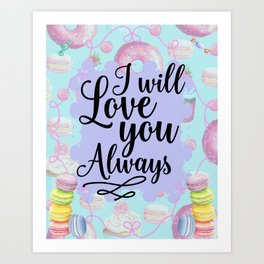 I Will Love you Always - Sweet Shop Doughnut Macaron Art Print