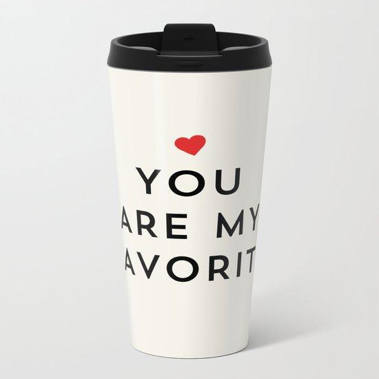 YOU ARE MY FAVORITE Metal Travel Mug