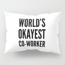 World's Okayest Co-worker Pillow Sham
