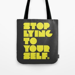 Stop Lying To Yourself Tote Bag