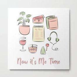 Now it's Me Time! Metal Print