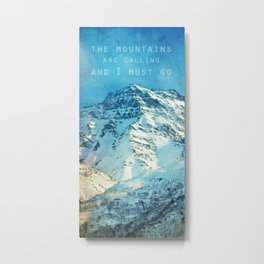Adventure. The mountains are calling, and I must go. John Muir. Metal Print