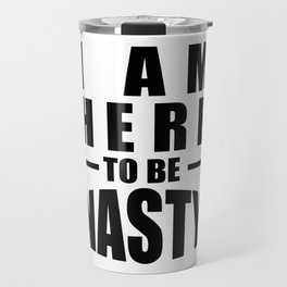 I am here to be nasty Women's march in Washington, Anti Trump, Black Travel Mug