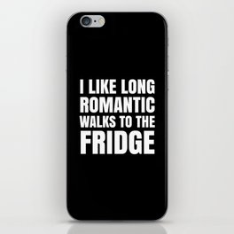 I LIKE LONG ROMANTIC WALKS TO THE FRIDGE (Black & White) iPhone Skin