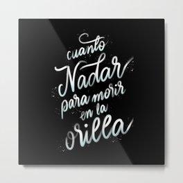 Cuanto nadar para morir en la orilla #Lettering #Type #Spanish #Calligraphy Metal Print