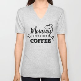 Mommy needs her coffee - Funny hand drawn quotes illustration. Funny humor. Life sayings. Sarcastic funny quotes. Unisex V-Neck