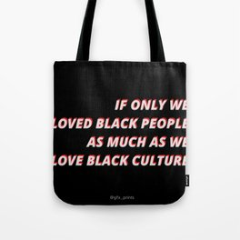 If Only We Loved Black People Tote Bag