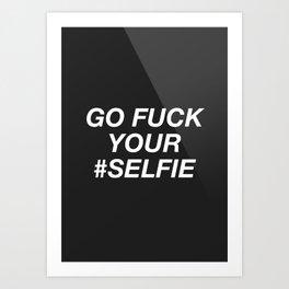 Go Fuck Your #Selfie Art Print