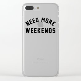 NEED MORE WEEKENDS Clear iPhone Case