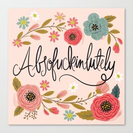 Pretty Swe*ry: Absofuckinlutely Canvas Print
