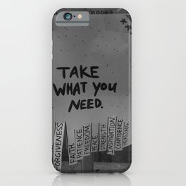 Take What You Need ... Love, Faith, Forgiveness ... inspirational black and white photograph / photography iPhone Case
