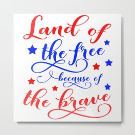 Land of the free because of the brave Metal Print