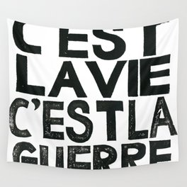 C'EST LA VIE, C'EST LA GUERRE  Wall Tapestry