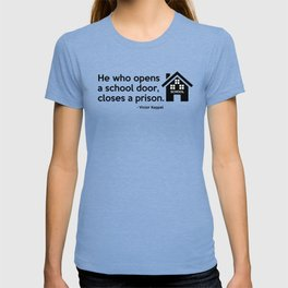 He who opens a school door, closes a prison. T-shirt