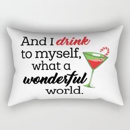 Drink to Myself What a Wonderful World Rectangular Pillow