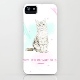 Don't Tell Me What To Do iPhone Case
