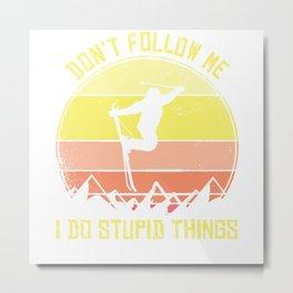 Skiing Don't Follow Me I Do Stupid Things Ski Jumping Metal Print