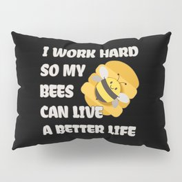 I Work Hard For My Bees Pillow Sham