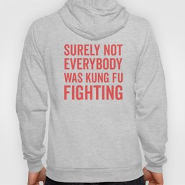 Surely Not Everybody Was Kung Fu Fighting, Quote Hoody