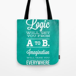 Logic will get you from A to B... Imagination will take you everywhere! Tote Bag