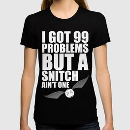 I got 99 Problems but a snitch ain't one - white T-shirt