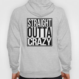 Straight Outta Crazy Hoody