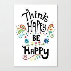 Think Happy Be Happy Canvas Print