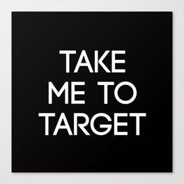 Take Me To Target Canvas Print