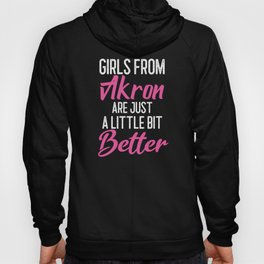 Girls From Akron Are Little Bit Better Hoody
