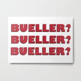 Bueller? Bueller? Bueller? 80s Movie Style Logo, Original Metal Print