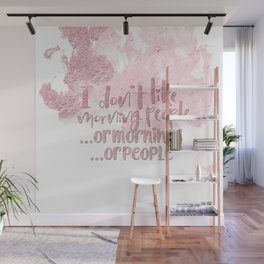 I dont like morning people, or  mornings, or people - pink for girls Wall Mural