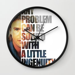 MacGyver said: Any problem can be solved with a little ingenuity. Wall Clock