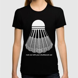 Rock Out with your Shuttlecock Out T-shirt