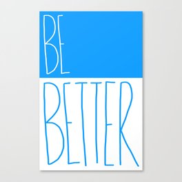 Be Better Canvas Print