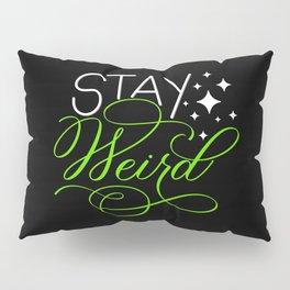 Stay Weird (Dark) Pillow Sham
