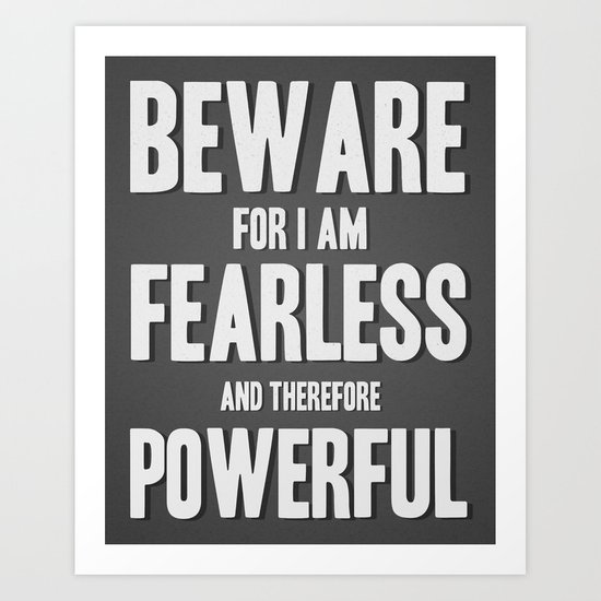 Beware; for I am fearless, and therefore powerful. Art Print