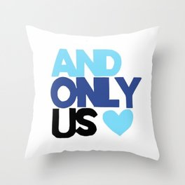 And Only Us Throw Pillow