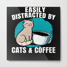Easily Distracted By Cats And Coffee Caffeine Metal Print
