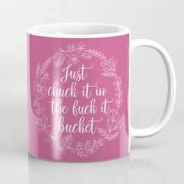 JUST CHUCK IT IN THE FUCK IT BUCKET - Sweary Floral Wreath Coffee Mug