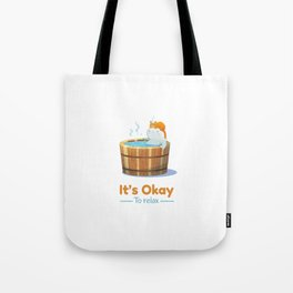 It's Okay to Relax Tote Bag