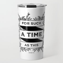 For such a time as this - Esther 4:14 Travel Mug