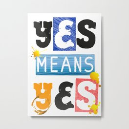"""YES means YES - SB 967 - California's so-called """"yes means yes"""" law Metal Print"""