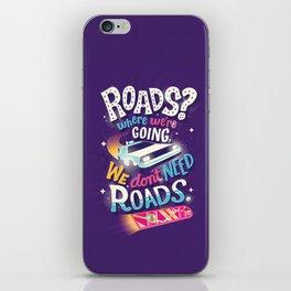 We Don't Need Roads iPhone Skin