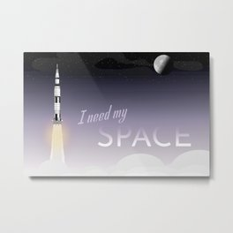 I Need My Space Metal Print