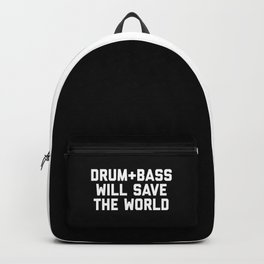 Drum + Bass Save World EDM Quote Backpack