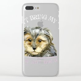 Yorkie Owner Gift Tee - If I Can't Bring My Yorkie Clear iPhone Case
