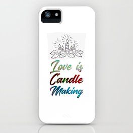 Love Is Candle Making iPhone Case